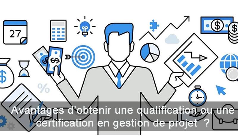 Quels sont les avantages obtenir une qualification ou une certification en gestion de projet